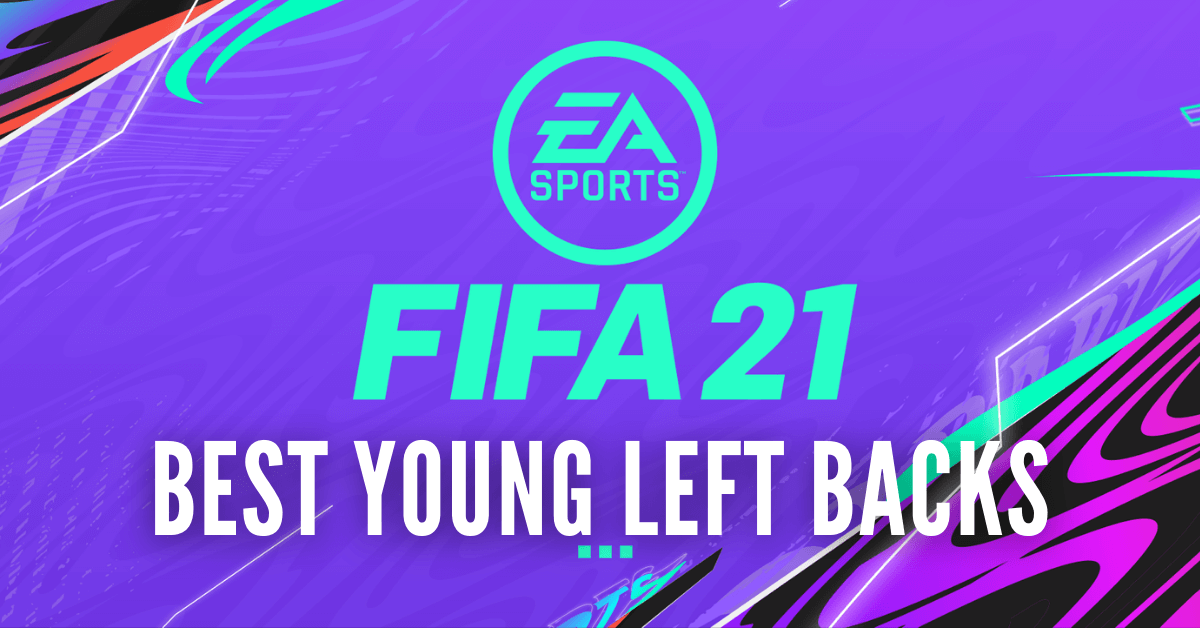 Fifa 21 Career Mode Best Young Left Backs Lb Lwb To Sign Outsider Gaming
